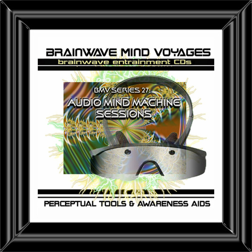 BMV Series 27 - Audio Mind Machine Sessions - Brainwave Training Aid by Brainwave Mind Voyages