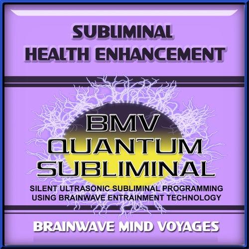 Subliminal Health Enhancement by Brainwave Mind Voyages