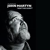 Ain't No Saint by John Martyn