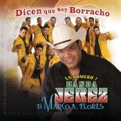 Dicen Que Soy Borracho by La Numero 1 Banda Jerez De Marco A. Flores