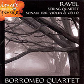 Ravel-String Quartet & Sonata for Violin & Cello-Borromeo Quartet by Borromeo String Quartet