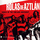 Rolas de Aztlán: Songs of the Chicano Movement by Various Artists