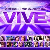 Vive - Lo Mejor De La Musica Cristiana by Various Artists