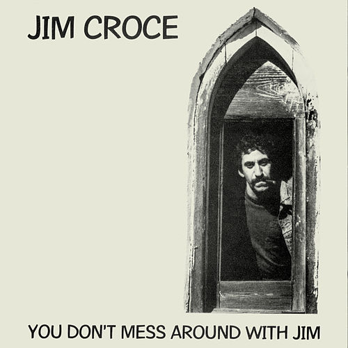 You Don't Mess Around With Jim by Jim Croce