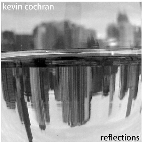 Reflections by Kevin Cochran