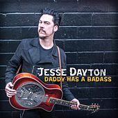 Daddy Was a Badass by Jesse Dayton