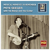 Musical Moments to Remember: Pete Seeger (Remastered 2016) by Pete Seeger