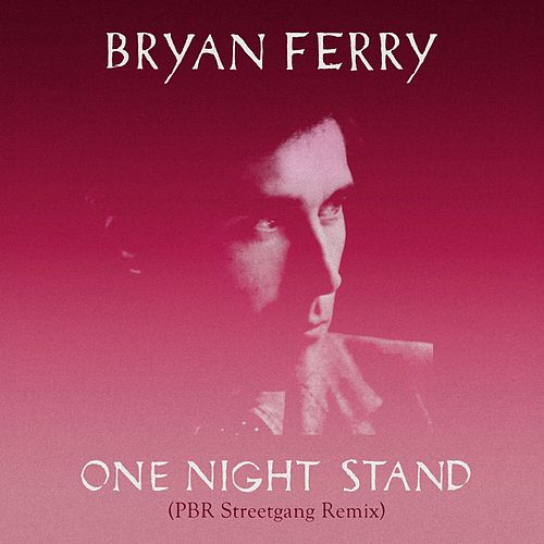 One Night Stand (PBR Streetgang Remix) by Bryan Ferry