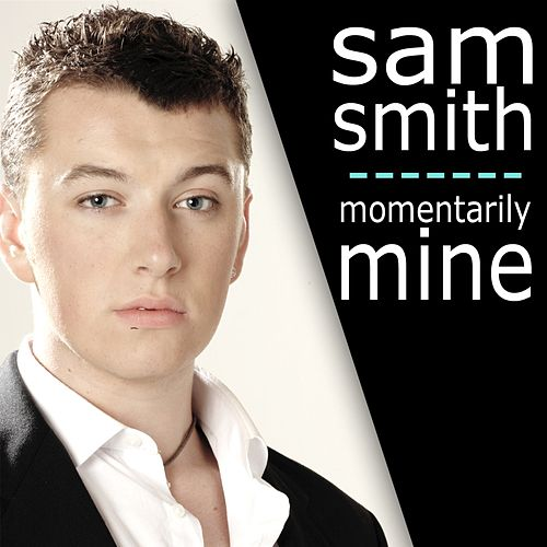 Momentarily Mine by Sam Smith