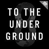 To the Underground, Vol. 8 by Various Artists