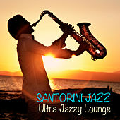 Santorini Jazz: Ultra Jazzy Lounge by Various Artists