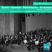 Brown - Haendel - Mendelssohn - Stravinski, Concert du 16/07/1956, Orchestre National, Marcel Mirouze (dir), J. Fournier (violon) by Various Artists