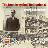 The Broadway Cast Collection, Vol. 4: George Gershwin – Girl Crazy & Oh, Kay! (Remastered 2016) by Various Artists