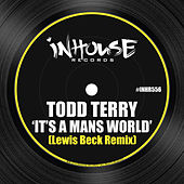 It's a Mans World (Lewis Beck Remix) by Todd Terry