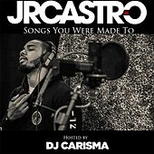 Songs You Were Made To (Hosted by DJ Carisma) by JR Castro