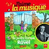 J'aime la musique: Le jardin féerique de Maurice Ravel (de 7 à 97 ans) by Various Artists
