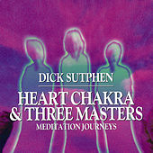 Heart Chakra & Three Masters Meditation Journeys by Dick Sutphen