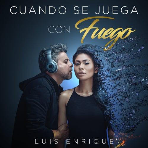 Cuando Se Juega Con Fuego - Single by Luis Enrique