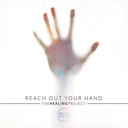Reach Out Your Hand (The Healing Project) by Dustin Smith