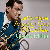 Let's Have Another Cup Of Coffee von Glenn Miller