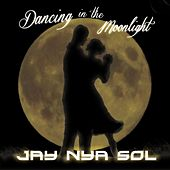 Dancing in the Moonlight by Jay Nya Sol