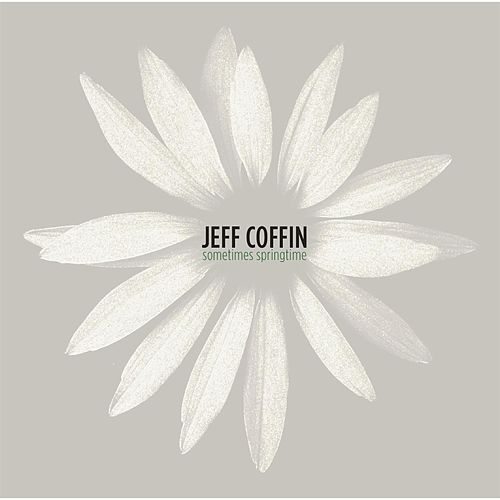 Sometimes Springtime by Jeff Coffin
