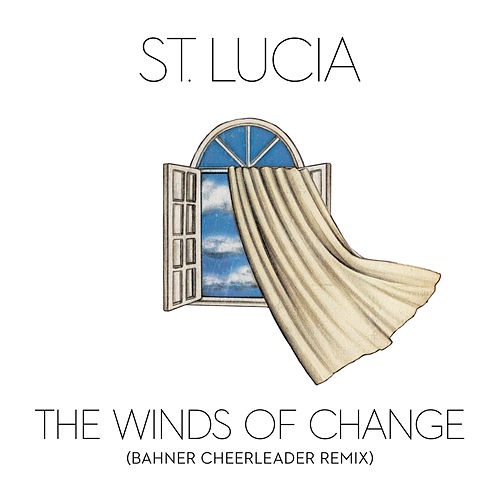 The Winds of Change (Bahner Cheerleader Remix) by St. Lucia