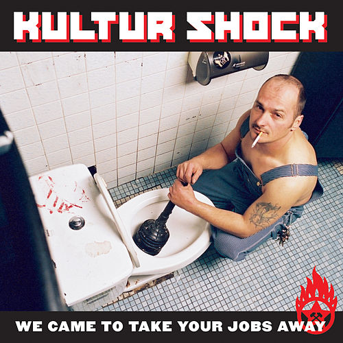 "We""ve Come to Take Your Jobs Away by Kultur Shock"
