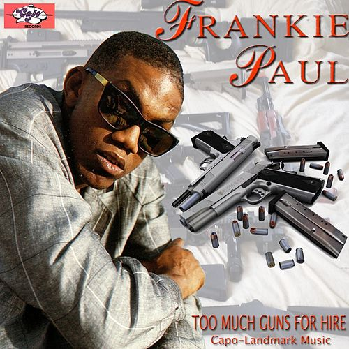 Too Much Guns For Hire - Single by Frankie Paul