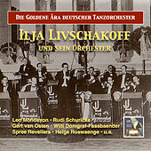 The Golden Era of German Dance Bands: Ilja Livschakoff Dance Orchestra (Remastered 2016) by Various Artists