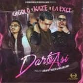 Darte Así (feat. Gigolo & La Exce) by Kaze