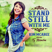 Stand Still with Me by Kim McAbee
