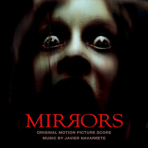 Mirrors (Original Motion Picture Score) by Javier Navarrete