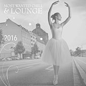 Most Wanted Chill & Lounge 2016 by Various Artists