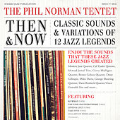Then & Now: Classic Sounds & Variations of 12 Jazz Legends by The Phil Norman Tentet