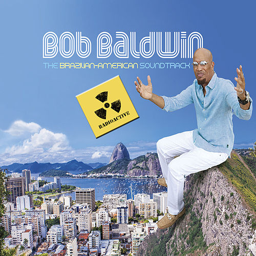 The Brazilian-American Soundtrack (Radioactive!) by Bob Baldwin