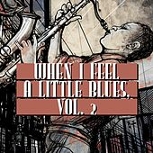 When I Feel a Little Blues, Vol. 2 by Various Artists