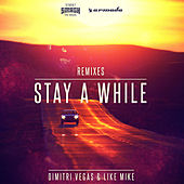 Stay A While (Remixes) by Dimitri Vegas & Like Mike