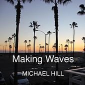 Making Waves by Michael Hill