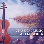 Classical Music After Work – Calm Music, Beethoven Songs, Music for Soul, Mozart, Bach by Classical Ambient Relax Collective The Stradivari Orchestra