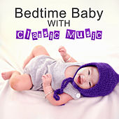 Bedtime Baby with Classic Music – Music Classic to Sleep, Good Dream, Songs to Pillow by Baby Lullabies Club Smart Baby Lullaby