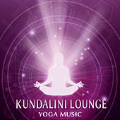 Kundalini Lounge – Yoga Music by Kundalini: Yoga, Meditation, Relaxation