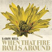 When That Fire Rolls Around by LeRoy Bell