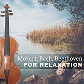 Mozart, Bach, Beethoven for Relaxation – Classical Songs to Rest, Quiet the Mind by Various Artists