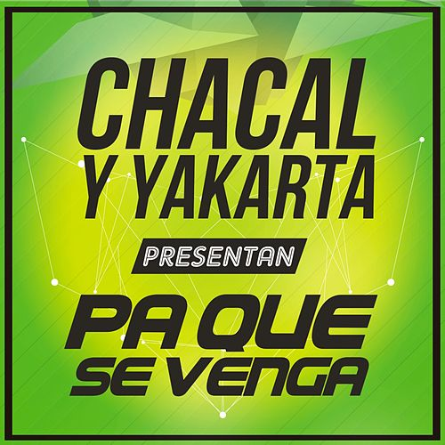 Pa Que Se Venga by Chacal y Yakarta