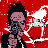 We Don't Care: Anthology by Slaughter and the Dogs