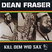 Kill Dem Wid Sax: The Ras Collection by Dean Fraser