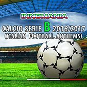 Innomania Calcio Serie B 2016/2017 (Italian Football Team) by Various Artists