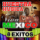 Nuestra Musica Viva Mexico 8 Exitos by Various Artists
