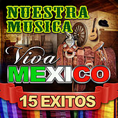 Nuestra Musica Viva Mexico 15 Exitos by Various Artists